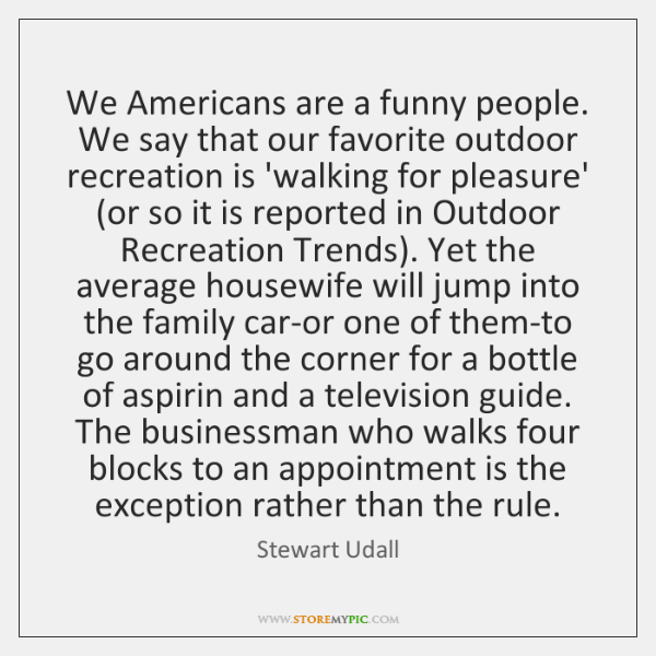 We Americans are a funny people. We say that our favorite outdoor ...