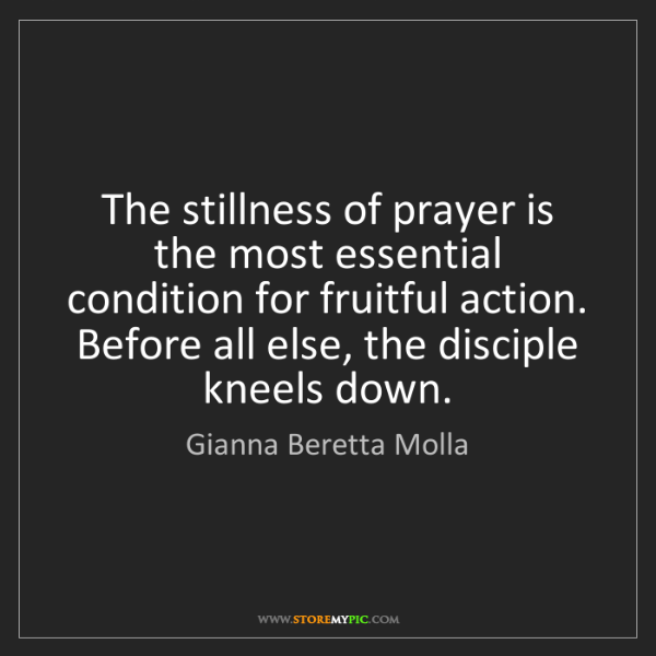 Gianna Beretta Molla: The stillness of prayer is the most essential condition...