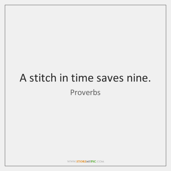 A stitch in time saves nine.