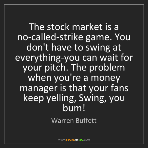 Warren Buffett: The stock market is a no-called-strike game. You don't...