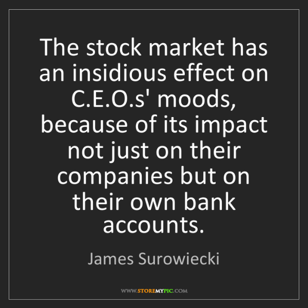 James Surowiecki: The stock market has an insidious effect on C.E.O.s'...