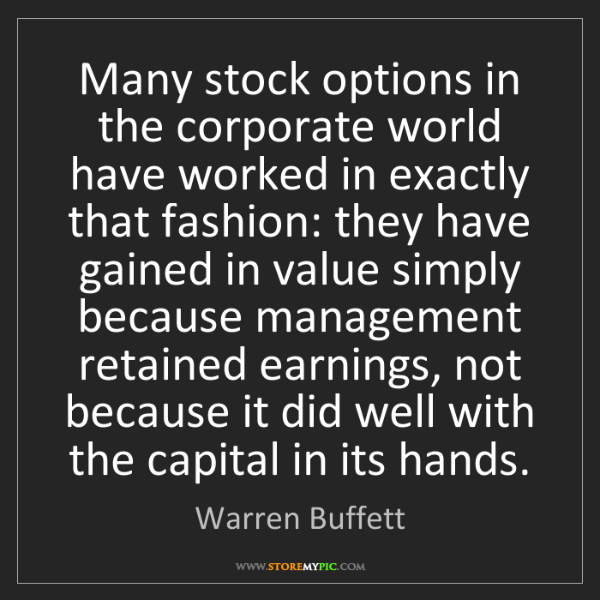 Warren Buffett: Many stock options in the corporate world have worked...