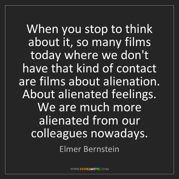 Elmer Bernstein: When you stop to think about it, so many films today...