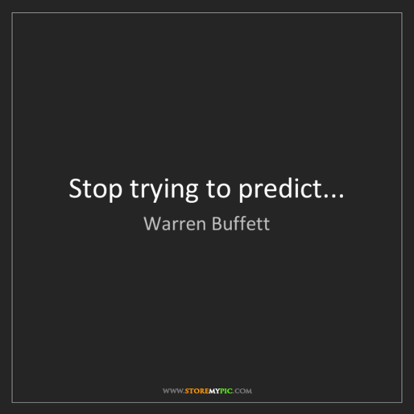 Warren Buffett: Stop trying to predict...