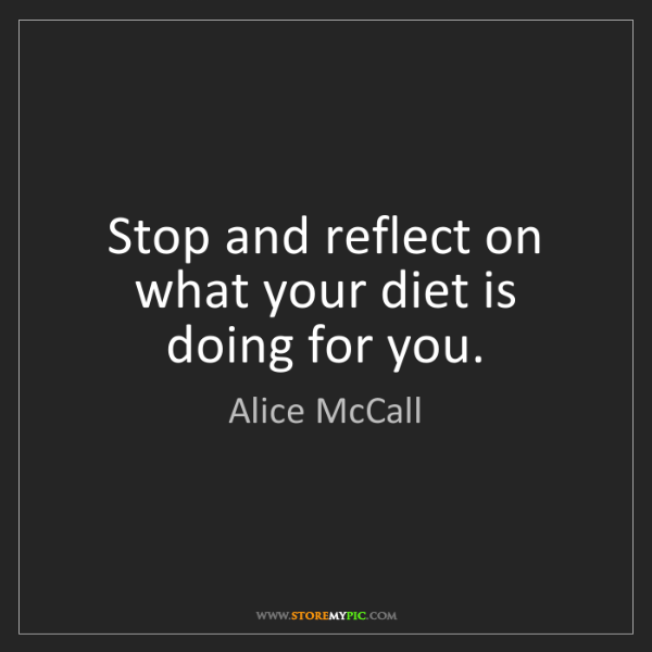 Alice McCall: Stop and reflect on what your diet is doing for you.