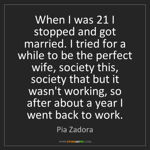 Pia Zadora: When I was 21 I stopped and got married. I tried for...