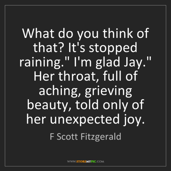 "F Scott Fitzgerald: What do you think of that? It's stopped raining."" I'm..."