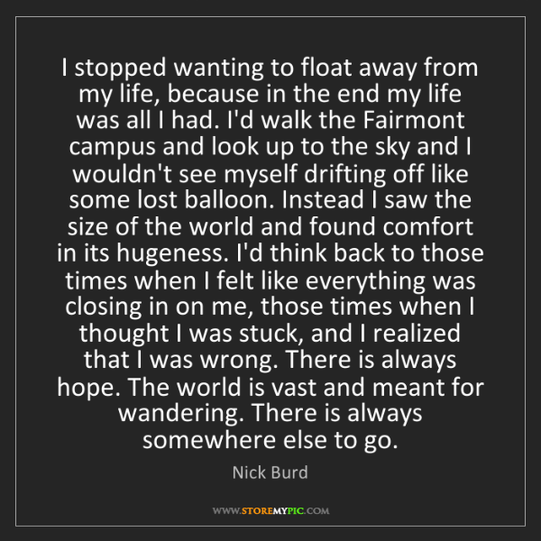 Nick Burd: I stopped wanting to float away from my life, because...