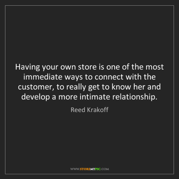 Reed Krakoff: Having your own store is one of the most immediate ways...