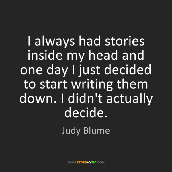 Judy Blume: I always had stories inside my head and one day I just...