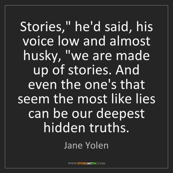 """Jane Yolen: Stories,"""" he'd said, his voice low and almost husky,..."""