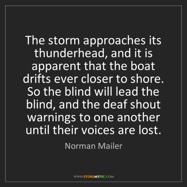 Norman Mailer: The storm approaches its thunderhead, and it is apparent...