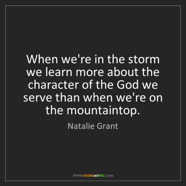 Natalie Grant: When we're in the storm we learn more about the character...
