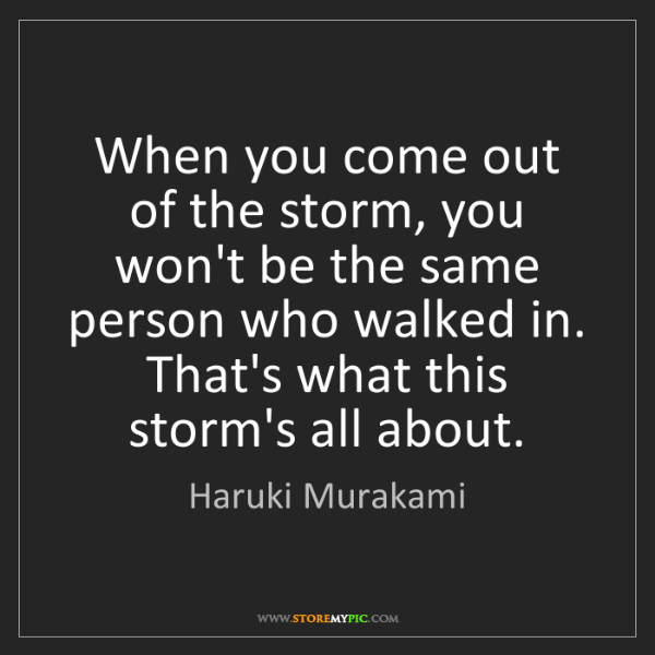 Haruki Murakami: When you come out of the storm, you won't be the same...