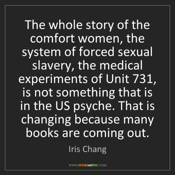 Iris Chang: The whole story of the comfort women, the system of forced...