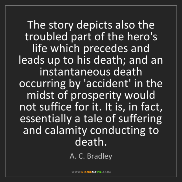 A. C. Bradley: The story depicts also the troubled part of the hero's...