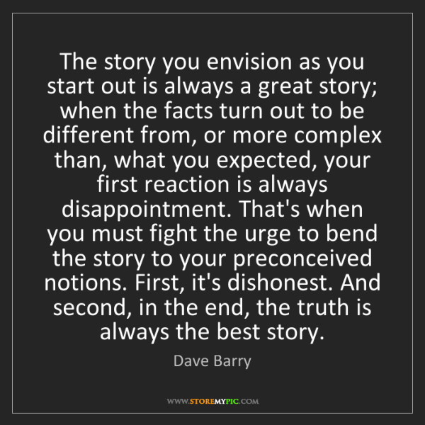 Dave Barry: The story you envision as you start out is always a great...
