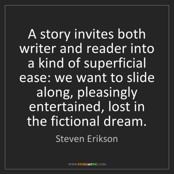 Steven Erikson: A story invites both writer and reader into a kind of...