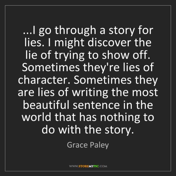 Grace Paley: ...I go through a story for lies. I might discover the...