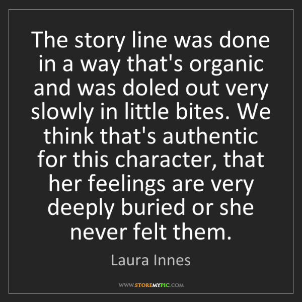 Laura Innes: The story line was done in a way that's organic and was...