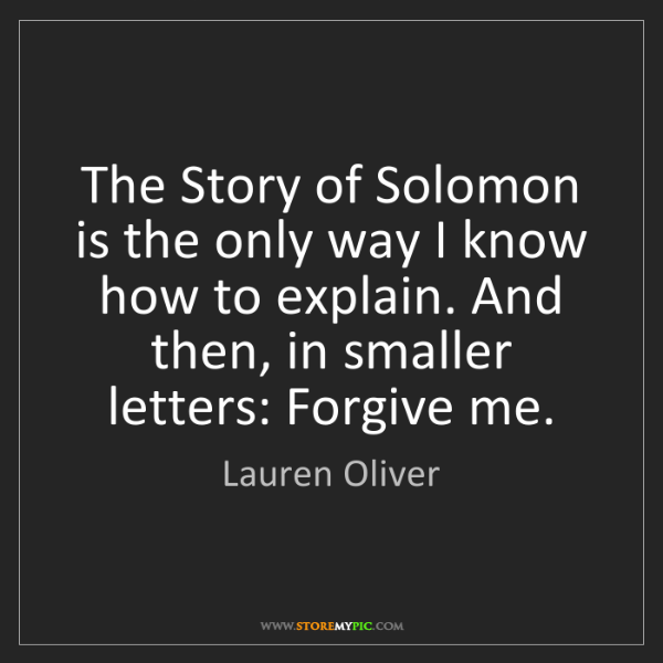 Lauren Oliver: The Story of Solomon is the only way I know how to explain....