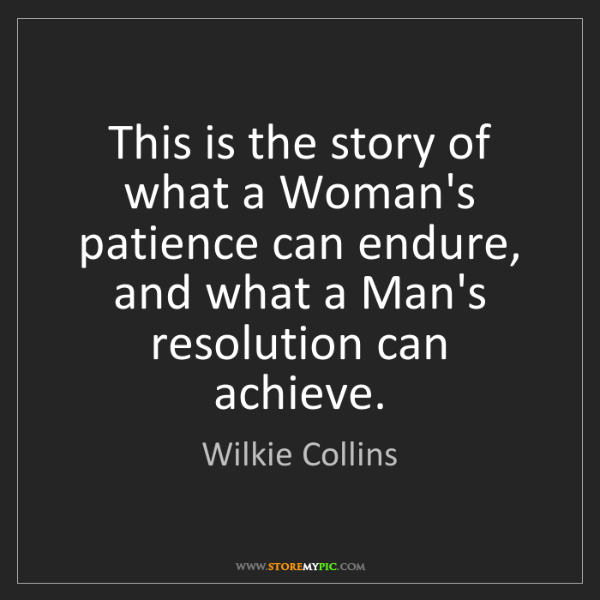 Wilkie Collins: This is the story of what a Woman's patience can endure,...