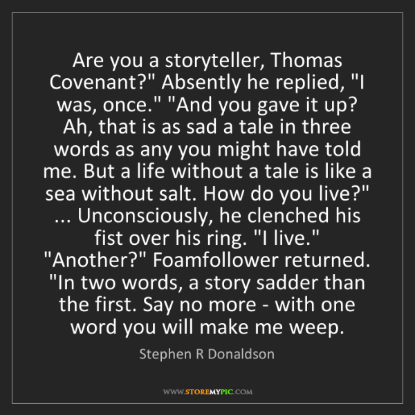 """Stephen R Donaldson: Are you a storyteller, Thomas Covenant?"""" Absently he..."""