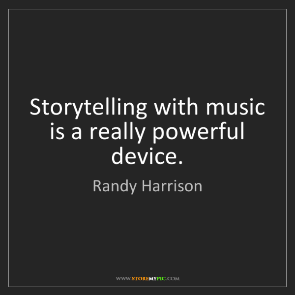 Randy Harrison: Storytelling with music is a really powerful device.