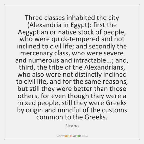 Three classes inhabited the city (Alexandria in Egypt): first the Aegyptian or ...