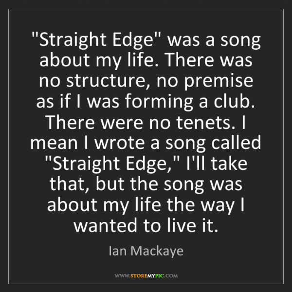 """Ian Mackaye: """"Straight Edge"""" was a song about my life. There was no..."""