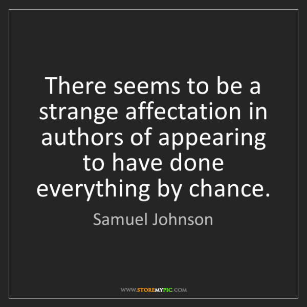 Samuel Johnson: There seems to be a strange affectation in authors of...