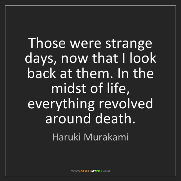Haruki Murakami: Those were strange days, now that I look back at them....