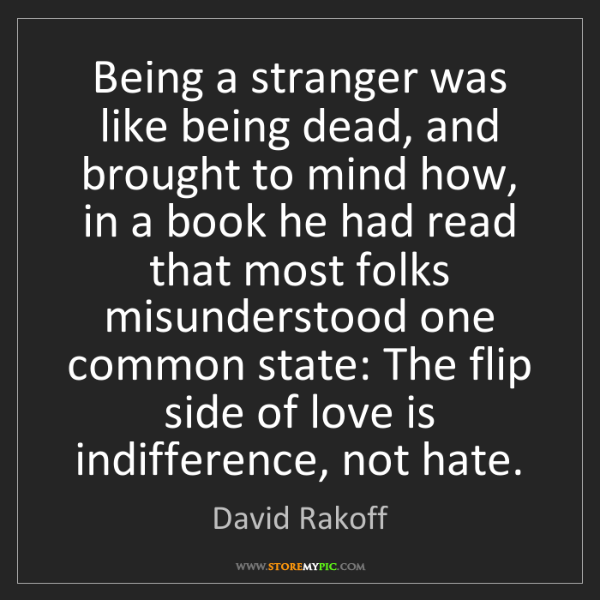 David Rakoff: Being a stranger was like being dead, and brought to...