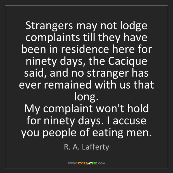 R. A. Lafferty: Strangers may not lodge complaints till they have been...