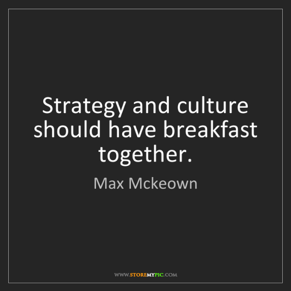 Max Mckeown: Strategy and culture should have breakfast together.