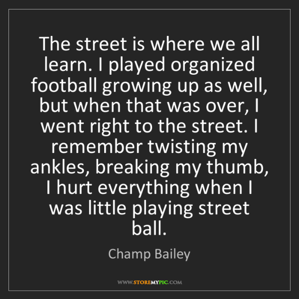 Champ Bailey: The street is where we all learn. I played organized...