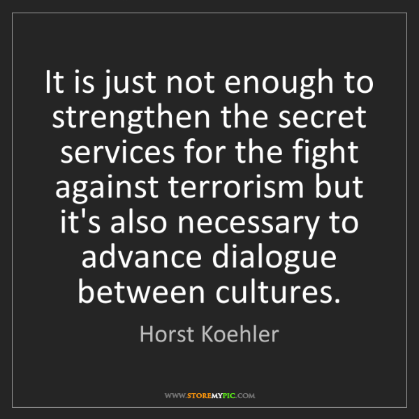 Horst Koehler: It is just not enough to strengthen the secret services...