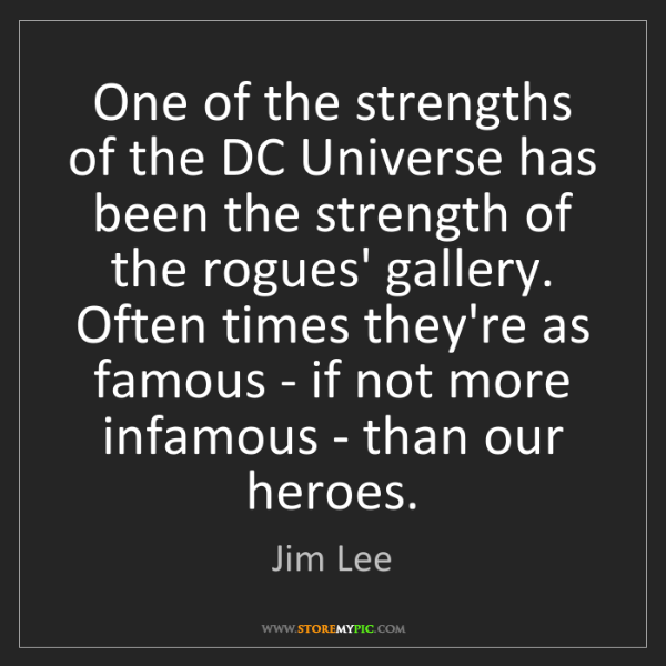 Jim Lee: One of the strengths of the DC Universe has been the...