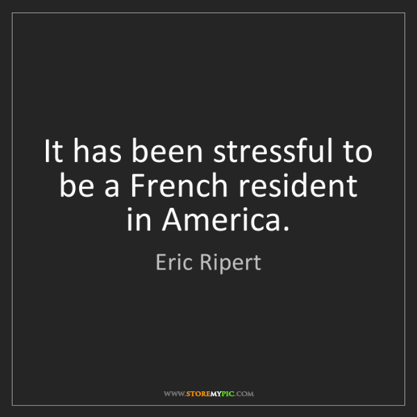 Eric Ripert: It has been stressful to be a French resident in America.