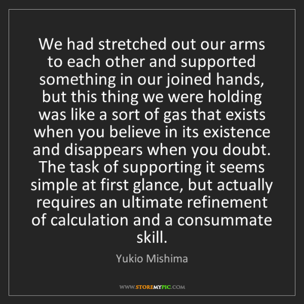 Yukio Mishima: We had stretched out our arms to each other and supported...