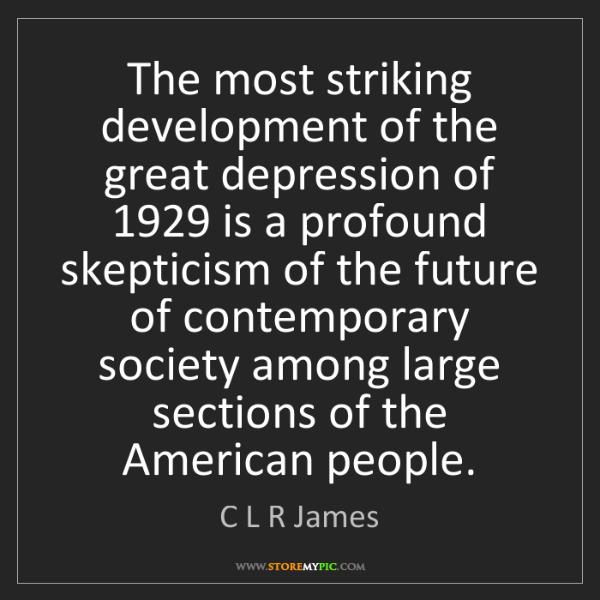 C L R James: The most striking development of the great depression...
