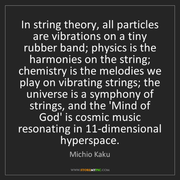 Michio Kaku: In string theory, all particles are vibrations on a tiny...