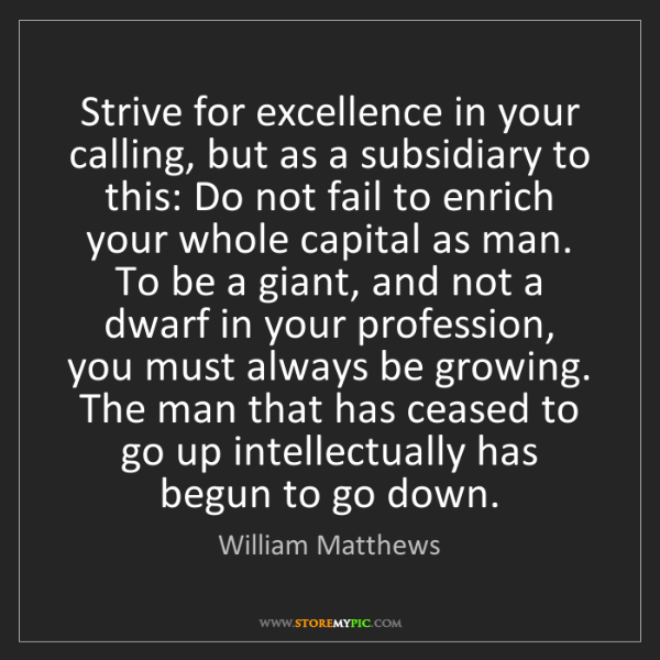 William Matthews: Strive for excellence in your calling, but as a subsidiary...