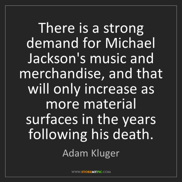 Adam Kluger: There is a strong demand for Michael Jackson's music...