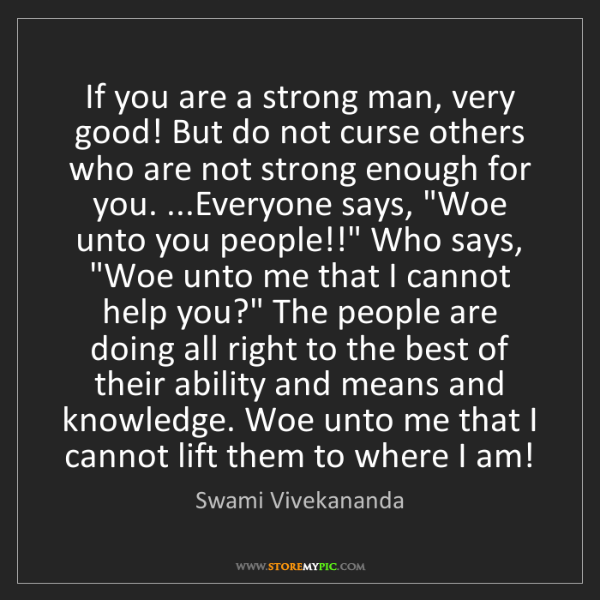Swami Vivekananda: If you are a strong man, very good! But do not curse...