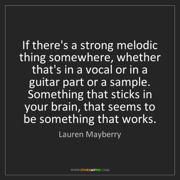 Lauren Mayberry: If there's a strong melodic thing somewhere, whether...