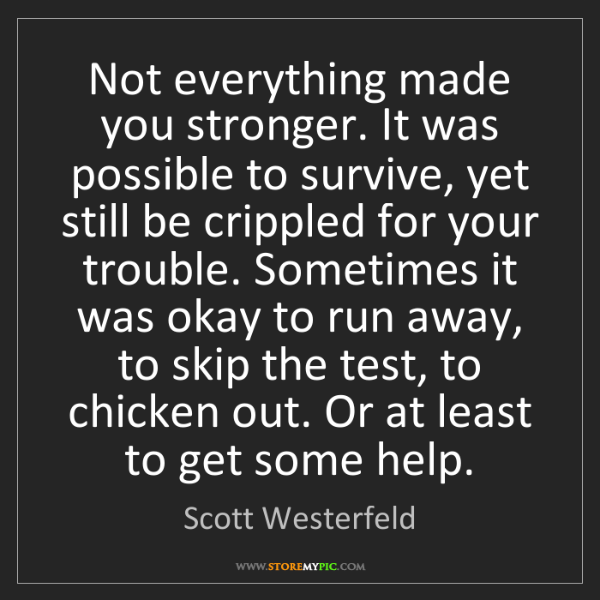Scott Westerfeld: Not everything made you stronger. It was possible to...