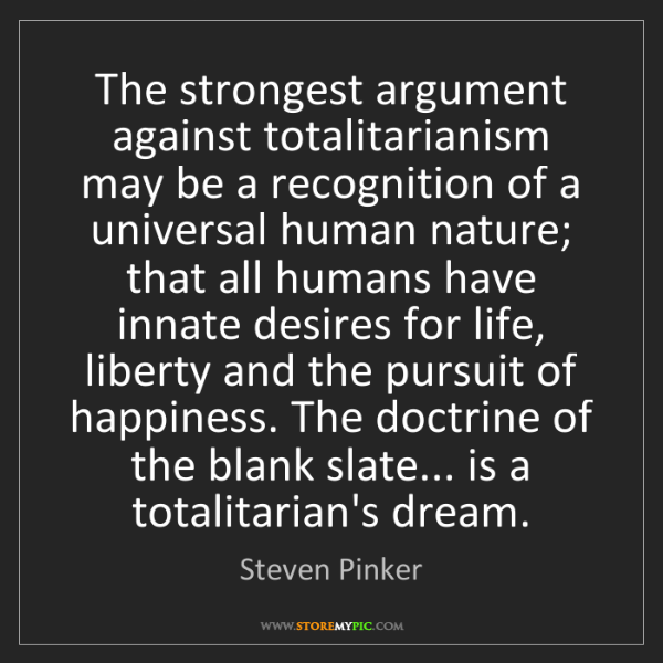 Steven Pinker: The strongest argument against totalitarianism may be...