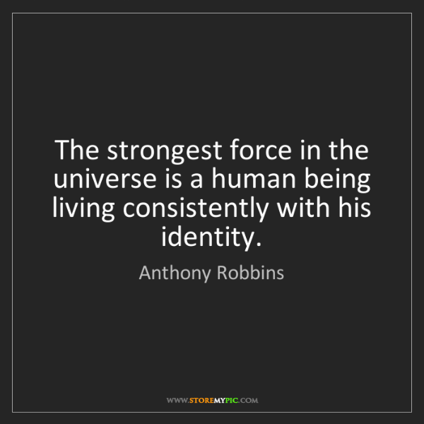 Anthony Robbins: The strongest force in the universe is a human being...