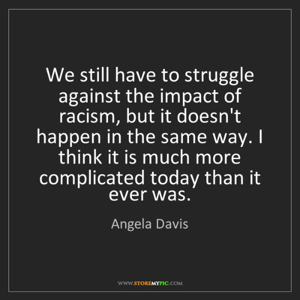 Angela Davis: We still have to struggle against the impact of racism,...